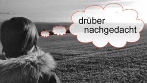 drc3bcber-nachgedacht